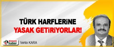 Türk Harflerine Yasak Getiriyorlar!