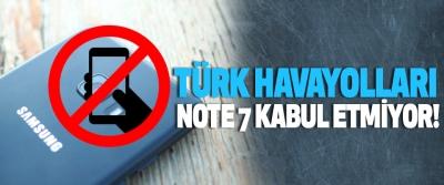 Türk havayolları note 7 kabul etmiyor!