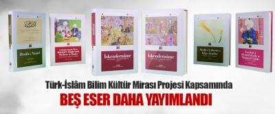 Türk-İslâm Bilim Kültür Mirası Projesi Kapsamında Beş Eser Daha Yayımlandı