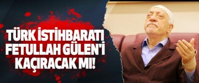 Türk istihbaratı fetullah gülen'i kaçıracak mı!