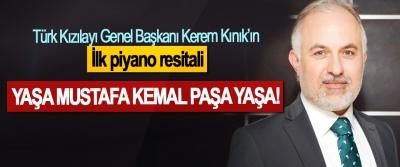 Türk Kızılayı Genel Başkanı Kerem Kınık'ın ilk piyano resitali Yaşa Mustafa Kemal Paşa yaşa!