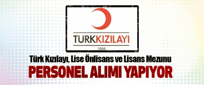 Türk Kızılayı, Lise Önlisans ve Lisans Mezunu Personel Alımı Yapıyor