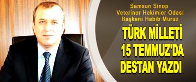Türk Milleti 15 Temmuz'da Destan Yazdı