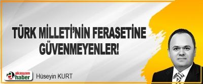 Türk Milleti'nin Ferasetine Güvenmeyenler!