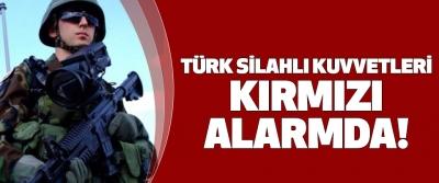 Türk Silahlı Kuvvetleri Kırmızı Alarmda!