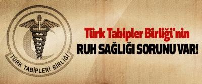 Türk Tabipler Birliği'nin ruh sağlığı sorunu var!