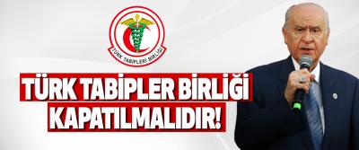 Türk Tabipler Birliği Kapatılmalıdır!