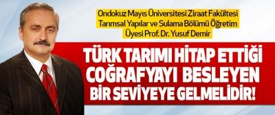 Türk Tarımı Hitap Ettiği Coğrafyayı Besleyen Bir Seviyeye Gelmelidir!