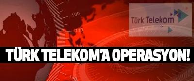 Türk telekom'a operasyon!