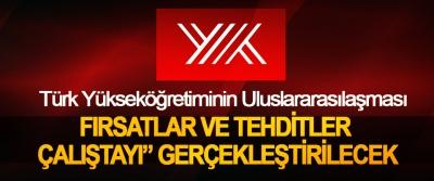 """Türk Yükseköğretiminin Uluslararasılaşması Fırsatlar Ve Tehditler Çalıştayı"""" Gerçekleştirilecek"""