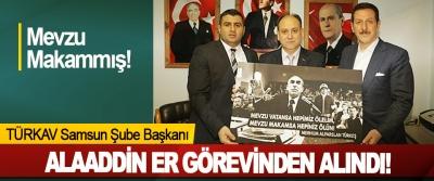 TÜRKAV Samsun Şube Başkanı Alaaddin Er Görevinden Alındı!