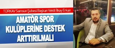 TÜRKAV Samsun Şubesi Başkan Vekili İlkay Erkan Amatör Spor Kulüplerine Destek Arttırılmalı