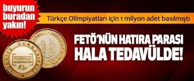 Türkçe Olimpiyatları için 1 milyon adet basılmıştı, FETÖ'nün hatıra parası hala tedavülde!