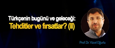 Türkçenin bugünü ve geleceği: Tehditler ve fırsatlar? (II)