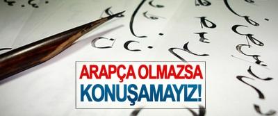 Türkçe'yi, Arapça olmadan konuşamayız!