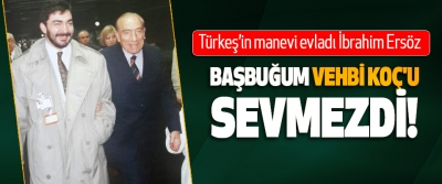 Türkeş'in manevi evladı İbrahim Ersöz Başbuğum Vehbi Koç'u sevmezdi!
