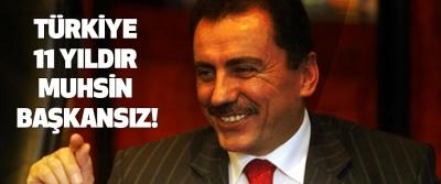 Türkiye 11 yıldır Muhsin Başkansız!