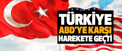Türkiye, ABD'ye Karşı Harekete Geçti