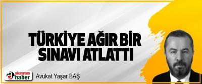Türkiye Ağır Bir Sınavı Atlattı