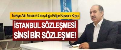 Türkiye Aile Meclisi Güneydoğu Bölge Başkanı Kaya: İstanbul Sözleşmesi sinsi bir sözleşme!