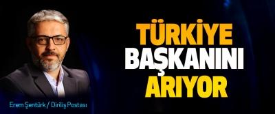 Türkiye Başkanını Arıyor