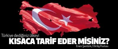 Türkiye dediğiniz ülkeyi Kısaca Tarif Eder Misiniz?