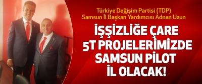 Türkiye Değişim Partisi (TDP) Samsun İl Başkan Yardımcısı Adnan Uzun  İşşizliğe çare 5T projelerimizde Samsun pilot il olacak!