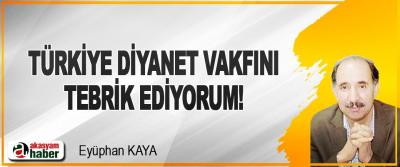 Türkiye Diyanet Vakfını Tebrik Ediyorum!
