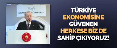 Türkiye Ekonomisine Güvenen Herkese Biz de Sahip Çıkıyoruz!