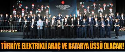 Türkiye elektrikli araç ve batarya üssü olacak!