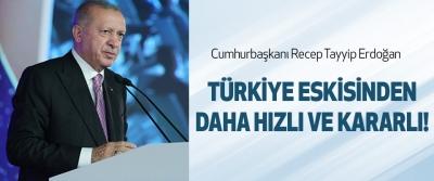 Türkiye eskisinden daha hızlı ve kararlı!