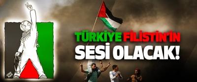 Türkiye Filistin'in sesi olacak!