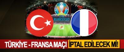Türkiye - Fransa maçı iptal edilecek mi!