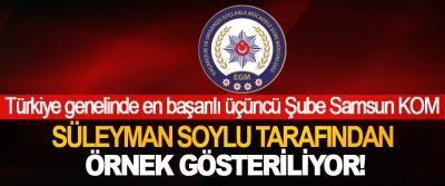 Türkiye genelinde en başarılı üçüncü Şube Samsun KOM Süleyman Soylu tarafından örnek gösteriliyor!