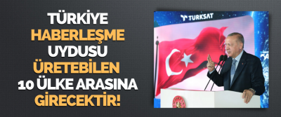 Türkiye Haberleşme Uydusu Üretebilen 10 Ülke Arasına Girecektir!