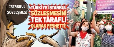 Türkiye İstanbul Sözleşmesini Tek Taraflı Olarak Feshetti!