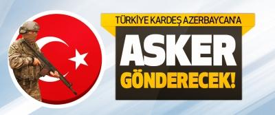Türkiye Kardeş Azerbaycan'a Asker Gönderecek!
