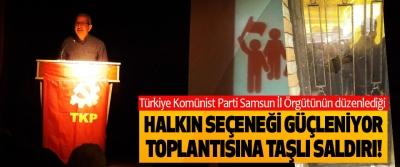 Türkiye Komünist Parti Samsun İl Örgütünün düzenlediği Halkın seçeneği güçleniyor toplantısına taşlı saldırı!