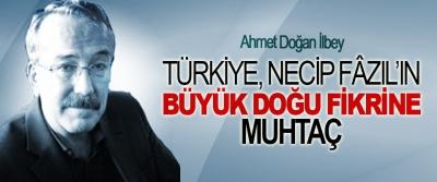 Türkiye, Necip Fâzıl'ın Büyük Doğu Fikrine Muhtaç