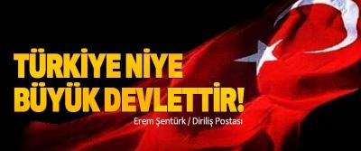 Türkiye niye büyük devlettir!