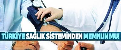 Türkiye sağlık sisteminden memnun mu!