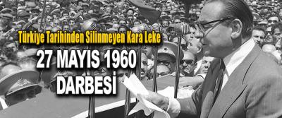 Türkiye Tarihinden Silinmeyen Kara Leke 27 Mayıs 1960 Darbesi