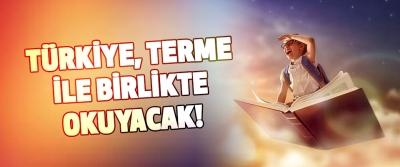Türkiye, Terme İle Birlikte Okuyacak!