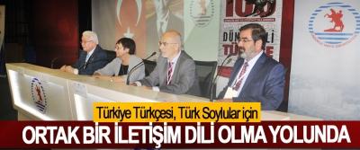Türkiye Türkçesi, Türk Soylular için Ortak Bir İletişim Dili Olma Yolunda