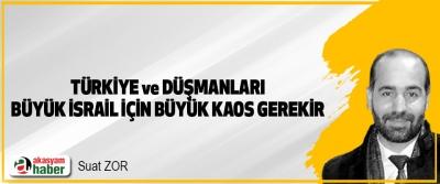 Türkiye Ve Düşmanları Büyük İsrail İçin Büyük Kaos Gerekir