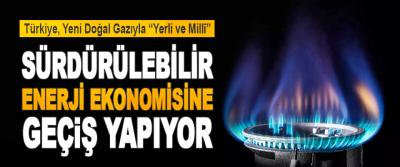 """Türkiye, Yeni Doğal Gazıyla """"Yerli Ve Millî"""" Sürdürülebilir Bir Enerji Ekonomisine Geçiş Yapıyor"""