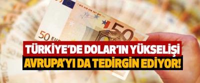 Türkiye'de Dolar'ın yükselişi Avrupa'yı da tedirgin ediyor!
