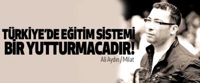Türkiye'de eğitim sistemi bir yutturmacadır!
