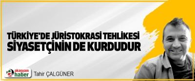 Türkiye'de Jüristokrasi Tehlikesi Siyasetçinin de Kurdudur