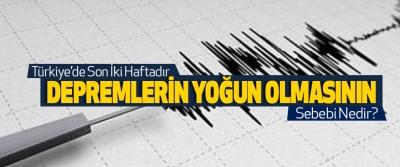 Türkiye'de son iki haftadır depremlerin yoğun olmasının sebebi nedir?